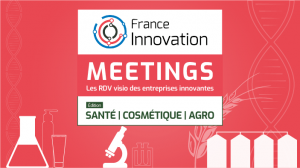 France Innovation Meetings - Santé Cosmétique Agro